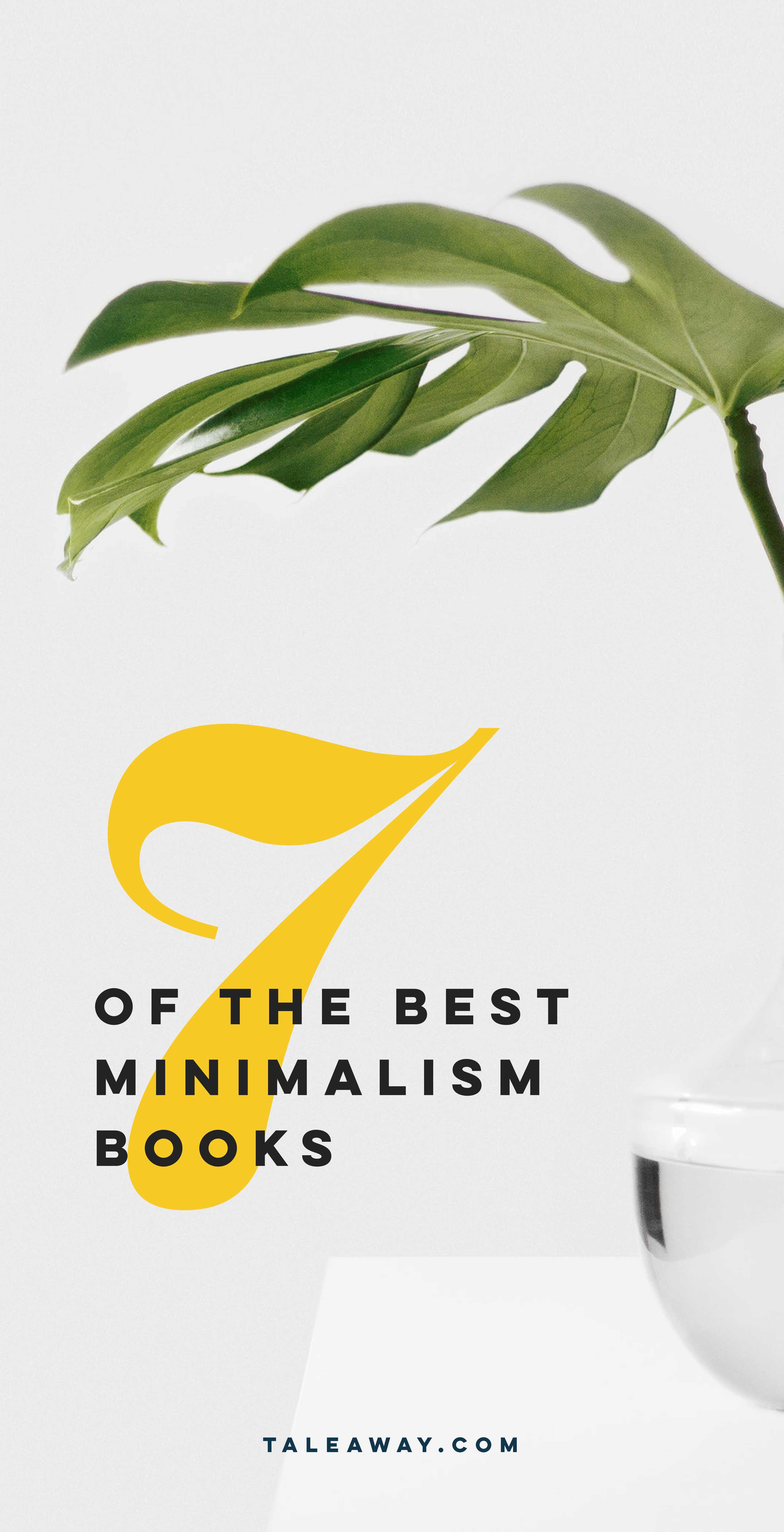 7 Best Minimalism Books - Books about minimalism for people who love reading. For more book ideas visit www.taleway.com to find books set around the world. Ideas for those who like to travel, both in life and in fiction. minimalism, books, minimalism books, how to become minimalist, minimalism lifestyle, minimalism home, minimalism for beginners, minimalism guide, minimalism how to, minimalism inspiration, books about minimalism