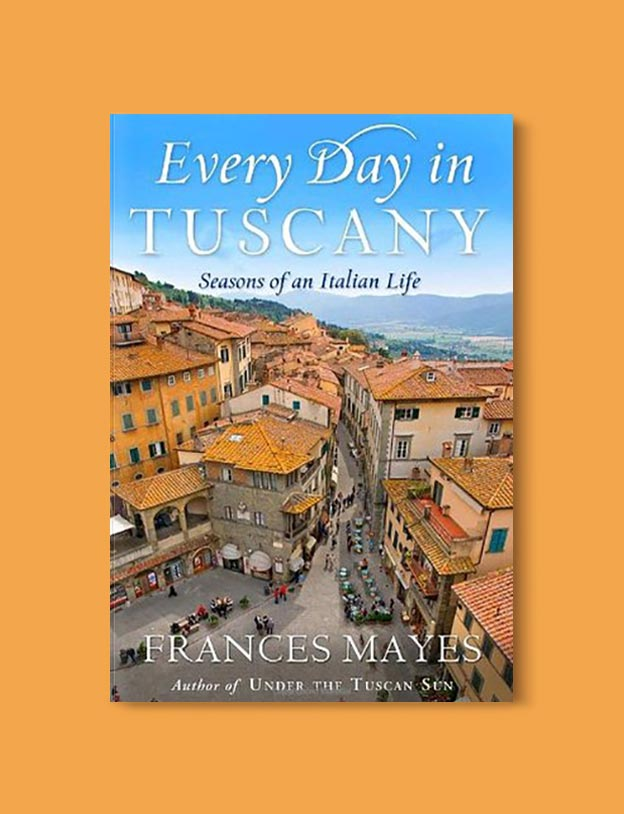 Books Set In Italy - Every Day in Tuscany: Seasons of an Italian Life by Frances Mayes. For more books that inspire travel visit www.taleway.com to find books set around the world. italian books, books about italy, italy inspiration, italy travel, novels set in italy, italian novels, books and travel, travel reads, reading list, books around the world, books to read, books set in different countries, italy