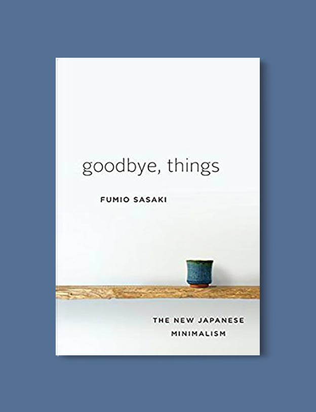 Books On Minimalism - Goodbye, Things: The New Japanese Minimalism by Fumio Sasaki. For more books visit www.taleway.com to find books set around the world. Ideas for those who like to travel, both in life and in fiction. minimalism books, declutter books, minimalist, how to read more, how to become minimalist, minimalist living, minimalist travel, books to read