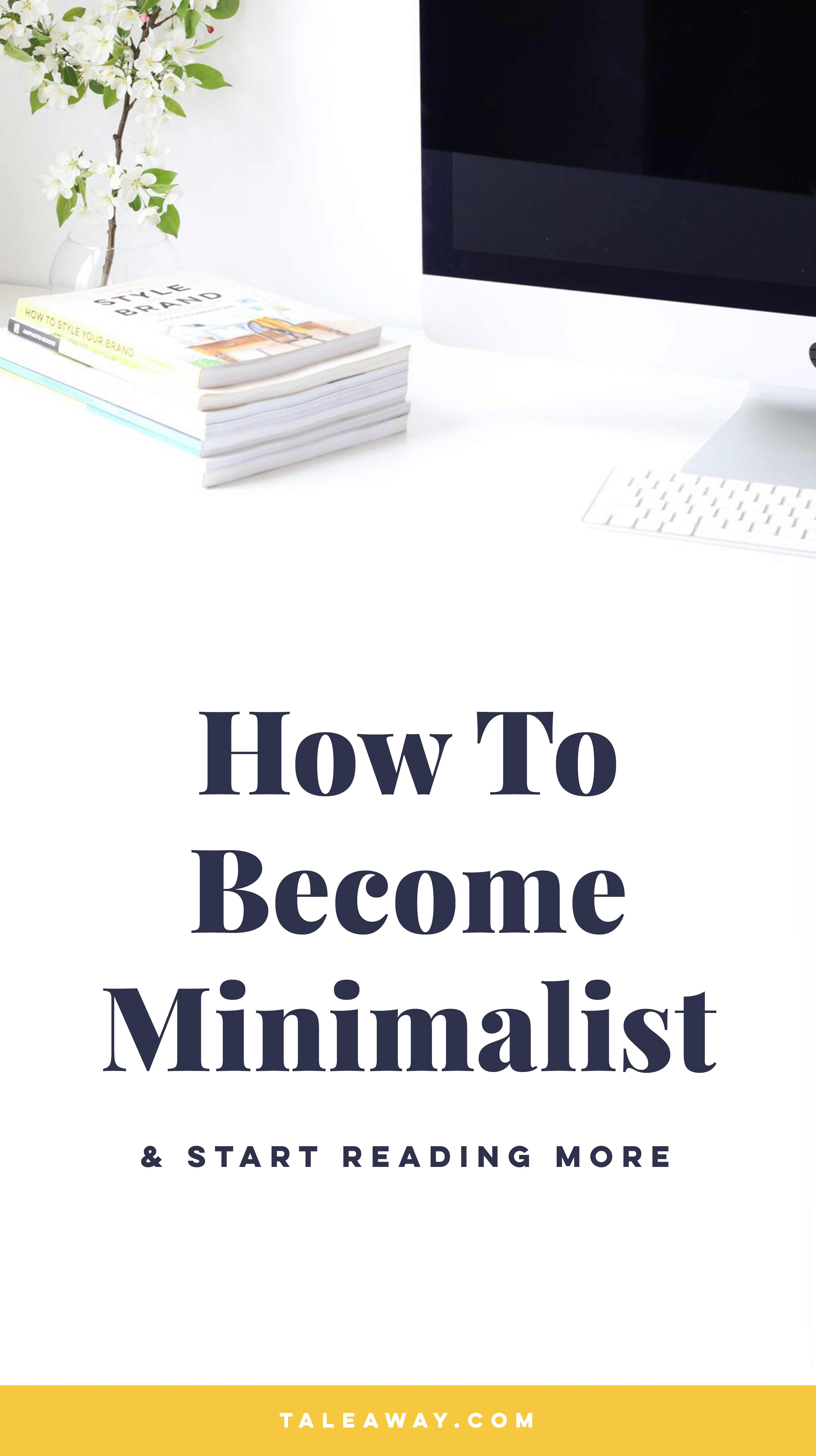 How To Become Minimalist and Start Reading More - A guide to minimalism for people who love books. For more reading ideas visit www.taleway.com to find books set around the world. Ideas for those who like to travel, both in life and in fiction. minimalism, books, minimalism books, how to become minimalist, minimalism lifestyle, minimalism home, minimalism for beginners, minimalism guide, minimalism how to, minimalism inspiration