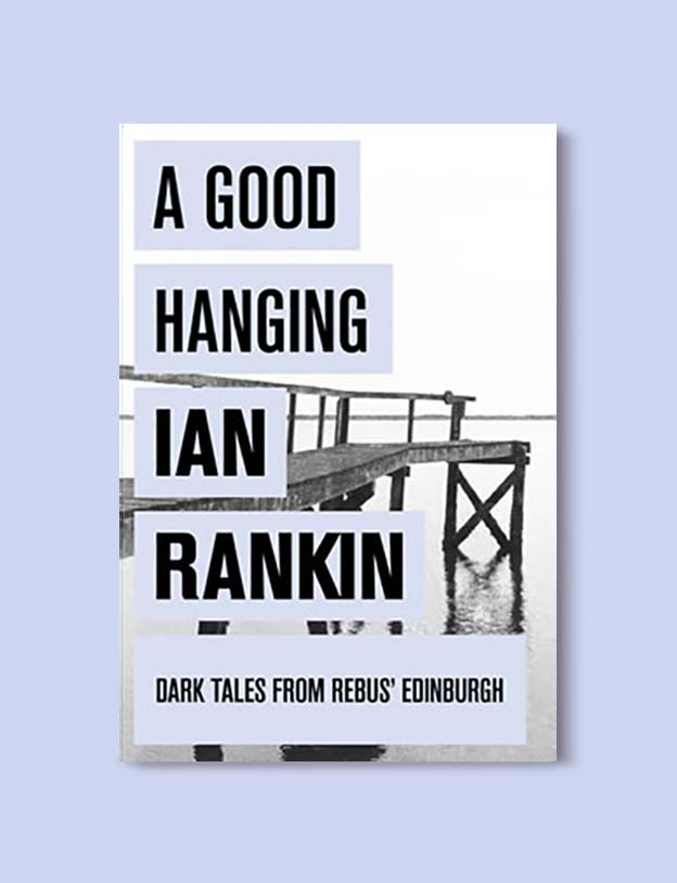 Books Set In Scotland - A Good Hanging: Short Stories by Ian Rankin. For more books that inspire travel visit www.taleway.com to find books set around the world. scottish books, books about scotland, scotland inspiration, scotland travel, novels set in scotland, scottish novels, scotland novels, books and travel, travel reads, reading list, books around the world, books to read, books set in different countries, scotland, scottish books, scotland packing list, scotland vacation, scotland books novels