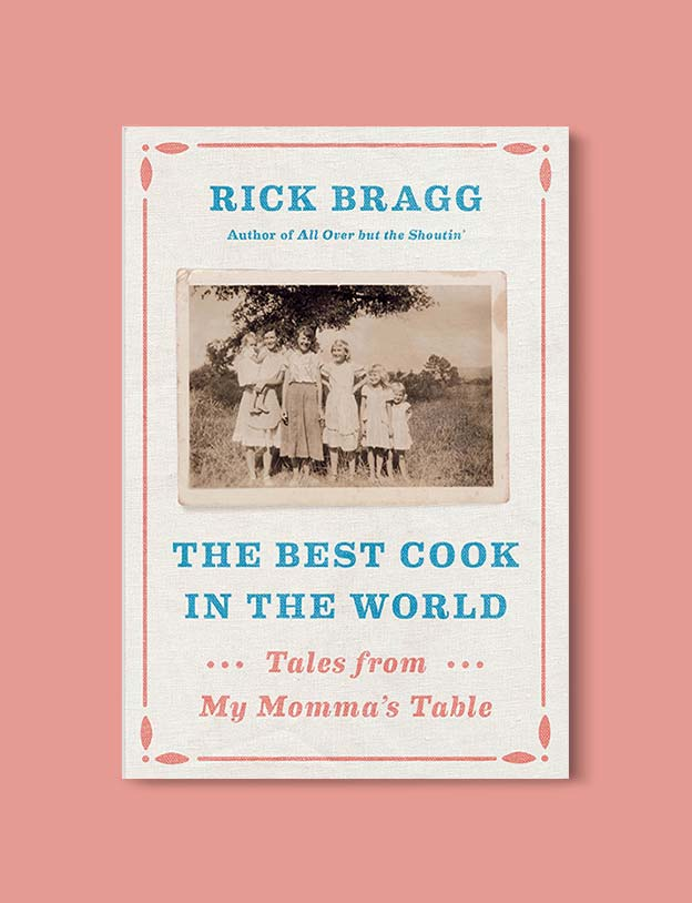 Books Set In Alabama, The Best Cook In The World by Rick Bragg - Visit www.taleway.com to find books set around the world. alabama books, alabama novels, alabama travel, books from every state, books from each state, american books, usa books, us books, book challenge, alabama adventures, alabama road trip, books and travel, travel reading list, reading list, reading challenge, books to read, books around the world