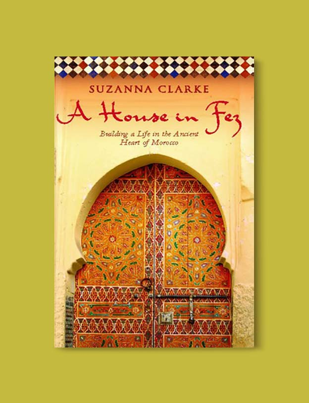 Books Set In Morocco - A House in Fez by Suzanna Clarke. For more Moroccan books that inspire travel visit www.taleway.com. books morocco, morocco book, books about morocco, morocco inspiration, morocco travel, morocco reading, morocco reading challenge, morocco packing, marrakesh book, marrakesh inspiration, marrakesh travel, travel reading challenge, fes travel, casablanca travel, tangier travel, desert travel, reading list, books around the world, books to read, books set in different countries, books and travel, morocco bookshelf