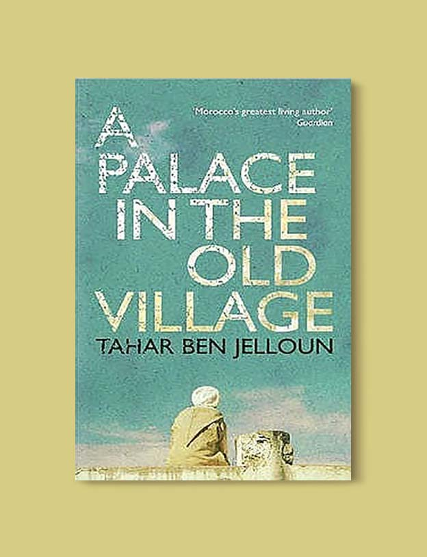 Books Set In Morocco - A Palace In The Old Village by Tahar Ben Jelloun. For more Moroccan books that inspire travel visit www.taleway.com. books morocco, morocco book, books about morocco, morocco inspiration, morocco travel, morocco reading, morocco reading challenge, morocco packing, marrakesh book, marrakesh inspiration, marrakesh travel, travel reading challenge, fes travel, casablanca travel, tangier travel, desert travel, reading list, books around the world, books to read, books set in different countries, books and travel, morocco bookshelf