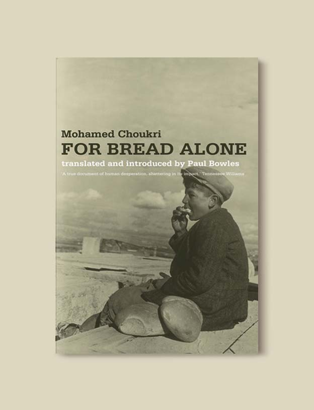 Books Set In Morocco - For Bread Alone by Mohamed Choukri. For more Moroccan books that inspire travel visit www.taleway.com. books morocco, morocco book, books about morocco, morocco inspiration, morocco travel, morocco reading, morocco reading challenge, morocco packing, marrakesh book, marrakesh inspiration, marrakesh travel, travel reading challenge, fes travel, casablanca travel, tangier travel, desert travel, reading list, books around the world, books to read, books set in different countries, books and travel, morocco bookshelf