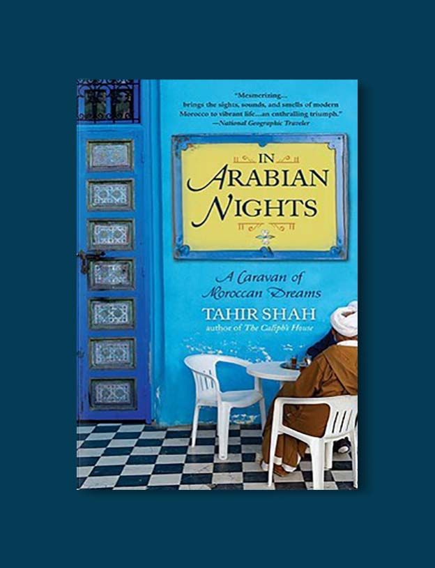 Books Set In Morocco - In Arabian Nights: A Caravan of Moroccan Dreams by Tahir Shah. For more Moroccan books that inspire travel visit www.taleway.com. books morocco, morocco book, books about morocco, morocco inspiration, morocco travel, morocco reading, morocco reading challenge, morocco packing, marrakesh book, marrakesh inspiration, marrakesh travel, travel reading challenge, fes travel, casablanca travel, tangier travel, desert travel, reading list, books around the world, books to read, books set in different countries, books and travel, morocco bookshelf