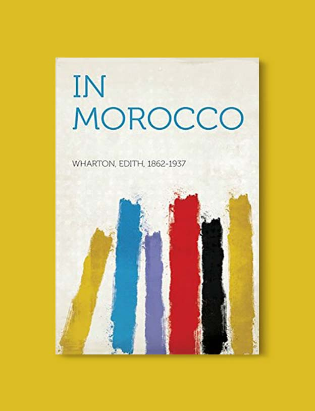 Books Set In Morocco - In Morocco by Edith Wharton. For more Moroccan books that inspire travel visit www.taleway.com. books morocco, morocco book, books about morocco, morocco inspiration, morocco travel, morocco reading, morocco reading challenge, morocco packing, marrakesh book, marrakesh inspiration, marrakesh travel, travel reading challenge, fes travel, casablanca travel, tangier travel, desert travel, reading list, books around the world, books to read, books set in different countries, books and travel, morocco bookshelf