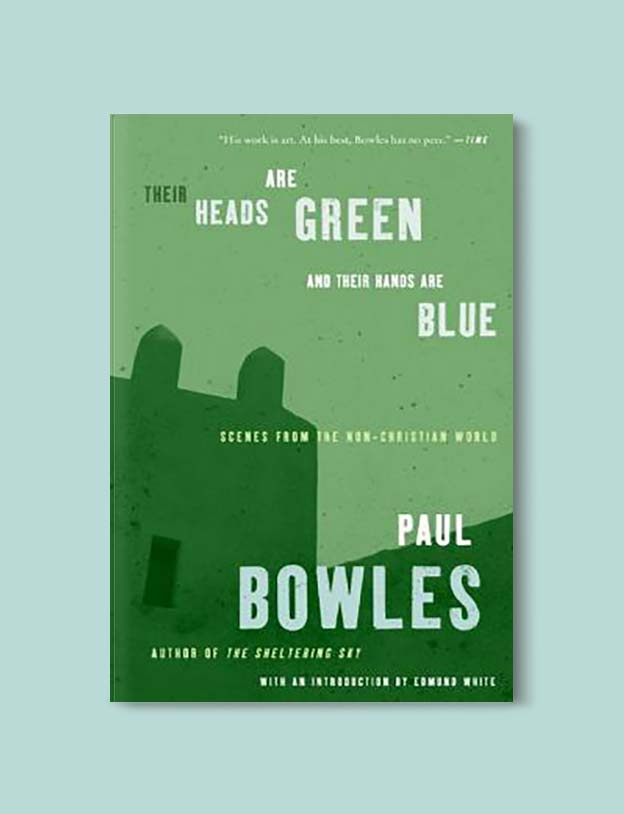 Books Set In Morocco - Their Heads are Green and Their Hands are Blue by Paul Bowles. For more Moroccan books that inspire travel visit www.taleway.com. books morocco, morocco book, books about morocco, morocco inspiration, morocco travel, morocco reading, morocco reading challenge, morocco packing, marrakesh book, marrakesh inspiration, marrakesh travel, travel reading challenge, fes travel, casablanca travel, tangier travel, desert travel, reading list, books around the world, books to read, books set in different countries, books and travel, morocco bookshelf