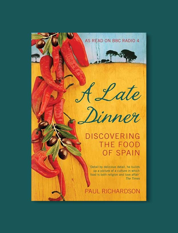 Books Set In Spain - A Late Dinner: Discovering the Food of Spain by Paul Richardson. For books that inspire travel visit www.taleway.com. spanish books, books about spain, books on spain culture, novels set in spain, spanish novels, best books about spain, books on spain travel, best novels set in spain, contemporary novels set in spain, spain historical fiction, spain inspiration, spain travel, packing spain, spain reading list, travel reads, reading list, books around the world, books to read, books set in different countries