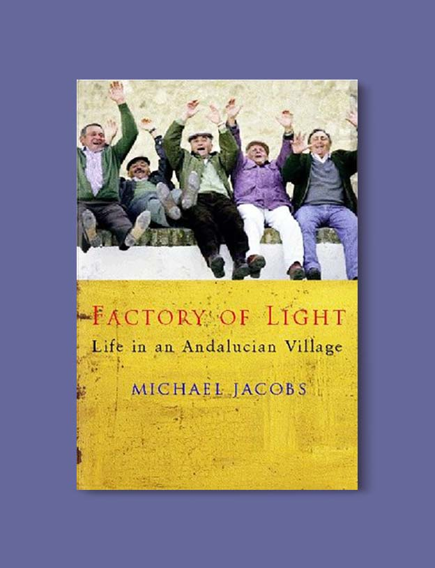Books Set In Spain - Factory of Light: Life In An Andalucian Village by Michael Jacobs. For books that inspire travel visit www.taleway.com. spanish books, books about spain, books on spain culture, novels set in spain, spanish novels, best books about spain, books on spain travel, best novels set in spain, contemporary novels set in spain, spain historical fiction, spain inspiration, spain travel, packing spain, spain reading list, travel reads, reading list, books around the world, books to read, books set in different countries