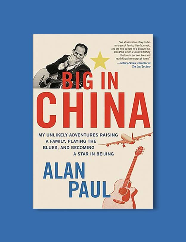 Books Set In China - Big In China: My Unlikely Adventures Raising a Family, Playing the Blues, and Becoming a Star in Beijing by Alan Paul. For books that inspire travel visit www.taleway.com. chinese books, books about china, books on chinese culture, novels set in china, chinese novels, best books about china, books on china travel, best novels about china, contemporary novels set in china, chinese historical fiction, china inspiration, china travel, packing china, china reading list, popular chinese books, novels set in ancient china, best chinese literature, travel reads, reading list, books around the world, books to read, books set in different countries