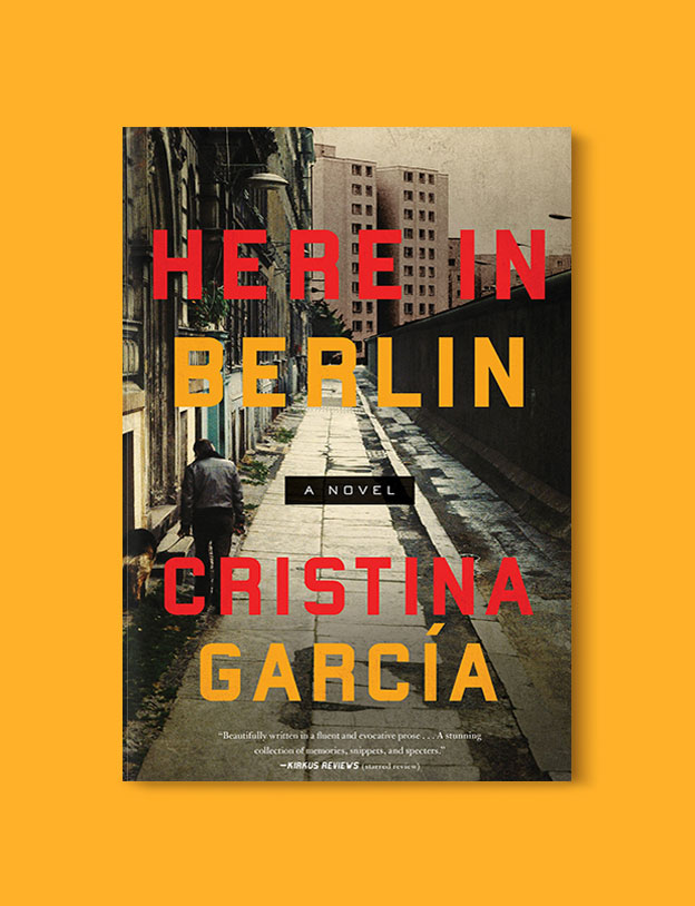 Books Set In Germany - Here In Berlin by Cristina Garcia. For more books that inspire travel visit www.taleway.com. german books, books about germany, germany inspiration, books germany, germany travel, novels set in germany, german novels, german reading, germany reading challenge, books set in europe, german culture, german history, books arounds the world, books to read, reading challenge, travel reads