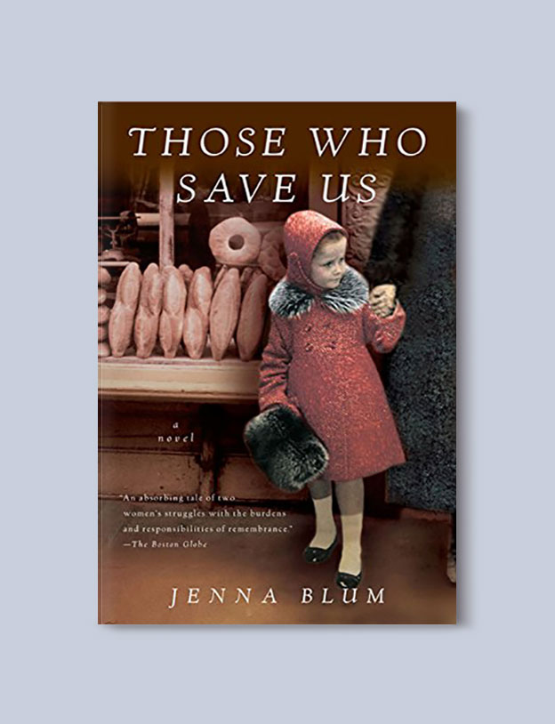 Books Set In Germany - Those Who Save Us by Jenna Blum. For more books that inspire travel visit www.taleway.com. german books, books about germany, germany inspiration, books germany, germany travel, novels set in germany, german novels, german reading, germany reading challenge, books set in europe, german culture, german history, books arounds the world, books to read, reading challenge, travel reads