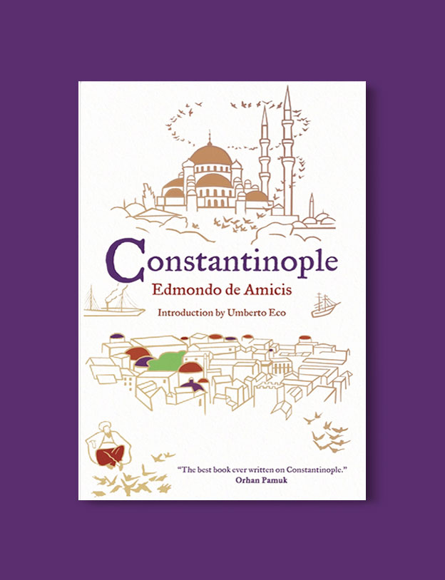 Books Set in Turkey - Constantinople by Edmondo de Amicis. For more books that inspire travel visit www.taleaway.com - turkish books, turkish novels, turkish book cover, turkish authors, turkey books, istanbul book, turkey inspiration, books and travel, travel reads, reading list, books to read, books set in different countries, turkish books in english, turkey reading list, turkey reading challenge