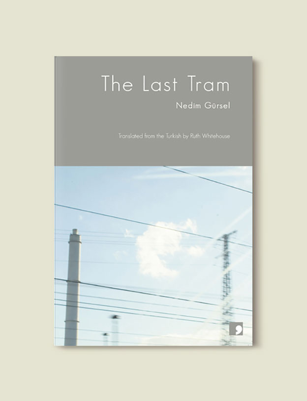 Books Set in Turkey - The Last Tram by Nedim Gürsel. For more books that inspire travel visit www.taleaway.com - turkish books, turkish novels, turkish book cover, turkish authors, turkey books, istanbul book, turkey inspiration, books and travel, travel reads, reading list, books to read, books set in different countries, turkish books in english, turkey reading list, turkey reading challenge