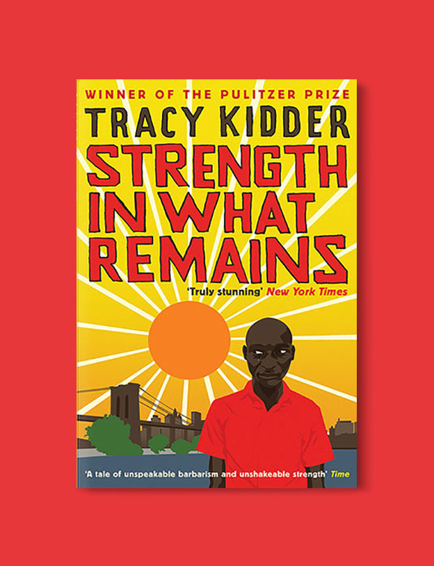 Books Set In Africa: Burundi, Strength in What Remains by Tracy Kidder - Visit www.taleway.com to find books set around the world. africa books, african books, books african authors, africa novels, africa literature, africa culture, africa travel, africa book cover, africa reading challenge, african books to read, africa reading list, africa travel, best african books, books by african authors, books for travel lovers, travel reads, travel reading list, reading list, reading challenge, books around the world