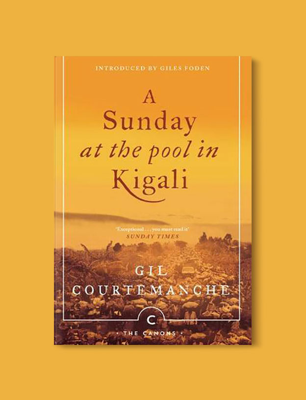 Books Set In Africa: Rwanda, A Sunday At The Pool In Kigali by Gil Courtemanche - Visit www.taleway.com to find books set around the world. africa books, african books, books african authors, africa novels, africa literature, africa culture, africa travel, africa book cover, africa reading challenge, african books to read, africa reading list, africa travel, best african books, books by african authors, books for travel lovers, travel reads, travel reading list, reading list, reading challenge, books around the world