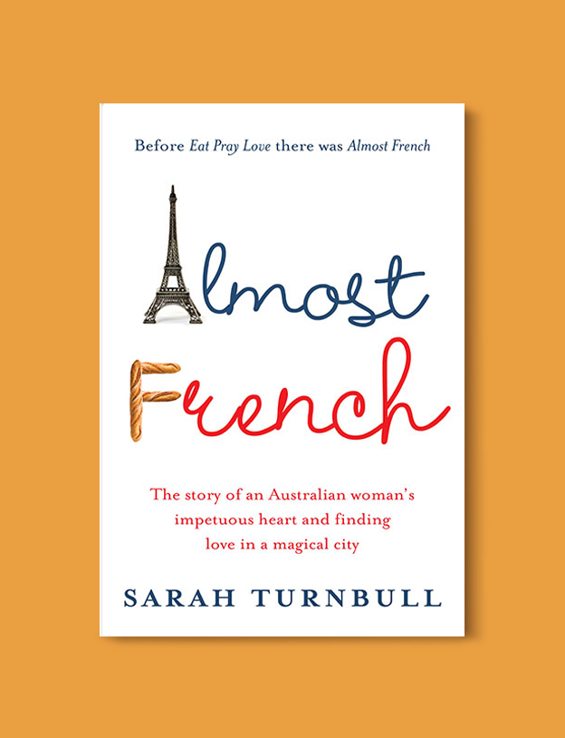 Books Set In France: Almost French: Love and a New Life in Paris by Sarah Turnbull. Visit www.taleway.com to find books from around the world. french books, french novels, best books set in france, popular books set in france, books about france, books about french culture, french reading challenge, french reading list, books set in paris, paris novels, french books to read, books to read before going to france, novels set in france, books to read about france, french english books, livres francais, famous french authors, france packing list, france travel, romance books set in france, mystery books set in france, historical fiction set in france, france travel books