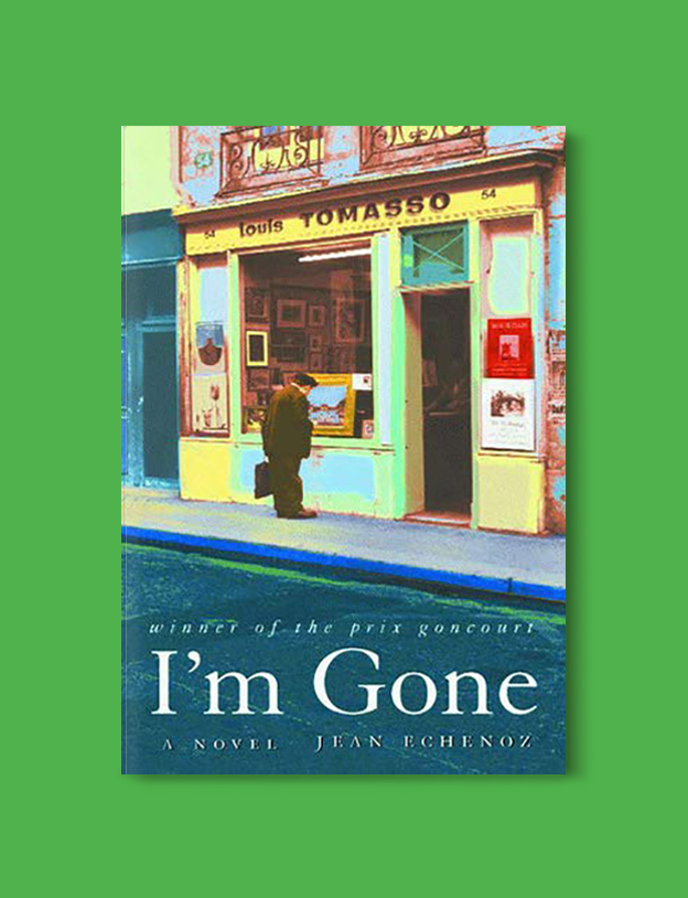 Books Set In France: I'm Gone by Jean Echenoz. Visit www.taleway.com to find books from around the world. french books, french novels, best books set in france, popular books set in france, books about france, books about french culture, french reading challenge, french reading list, books set in paris, paris novels, french books to read, books to read before going to france, novels set in france, books to read about france, french english books, livres francais, famous french authors, france packing list, france travel, romance books set in france, mystery books set in france, historical fiction set in france, france travel books
