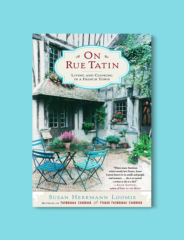 Books Set In France: On Rue Tatin: Living and Cooking in a French Town by Susan Herrmann Loomis. Visit www.taleway.com to find books from around the world. french books, french novels, best books set in france, popular books set in france, books about france, books about french culture, french reading challenge, french reading list, books set in paris, paris novels, french books to read, books to read before going to france, novels set in france, books to read about france, french english books, livres francais, famous french authors, france packing list, france travel, romance books set in france, mystery books set in france, historical fiction set in france, france travel books