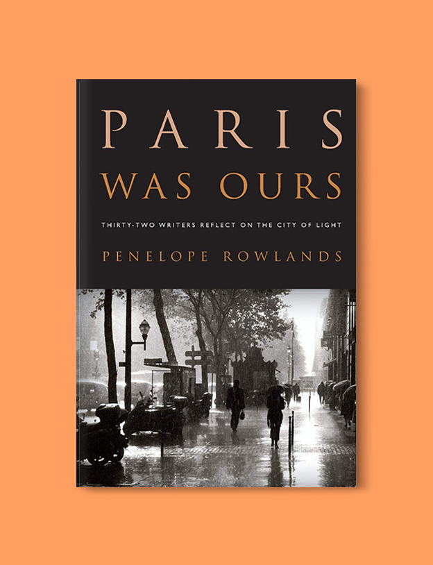 Books Set In France: Paris Was Ours (Essay Collection) by Penelope Rowlands. Visit www.taleway.com to find books from around the world. french books, french novels, best books set in france, popular books set in france, books about france, books about french culture, french reading challenge, french reading list, books set in paris, paris novels, french books to read, books to read before going to france, novels set in france, books to read about france, french english books, livres francais, famous french authors, france packing list, france travel, romance books set in france, mystery books set in france, historical fiction set in france, france travel books