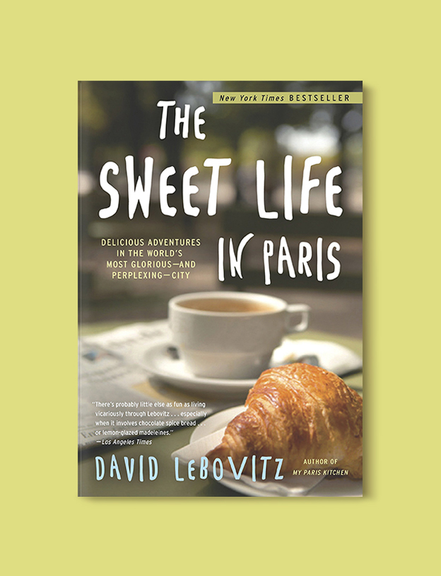 Books Set In France: The Sweet Life in Paris: Delicious Adventures in the World's Most Glorious – and Perplexing – City by David Lebovitz. Visit www.taleway.com to find books from around the world. french books, french novels, best books set in france, popular books set in france, books about france, books about french culture, french reading challenge, french reading list, books set in paris, paris novels, french books to read, books to read before going to france, novels set in france, books to read about france, french english books, livres francais, famous french authors, france packing list, france travel, romance books set in france, mystery books set in france, historical fiction set in france, france travel books