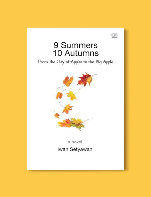 Books Set In Indonesia: 9 Summers 10 Autumns Iwan Setyawan. Visit www.taleway.com to find books from around the world. books indonesia, books about indonesia, indonesia inspiration, indonesia travel, indonesia reading, indonesia reading challenge, indonesia packing, bali book, bali inspiration, bali travel, travel reading challenge, ubud travel, gili travel, books set in asia, books and travel, indonesia book novel, indonesia book challenge, indonesia bucket list, indonesia backpacking, indonesia culture, indonesia guide, indonesia quotes, reading list, books around the world, books to read, books set in different countries