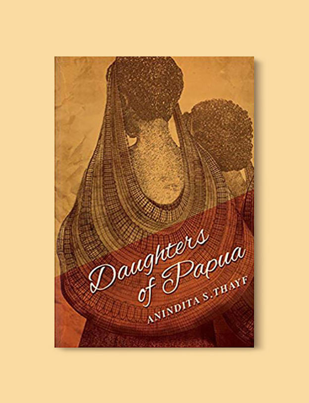 Books Set In Indonesia: Daughters of Papua by Anindita S Thayf. Visit www.taleway.com to find books from around the world. books indonesia, books about indonesia, indonesia inspiration, indonesia travel, indonesia reading, indonesia reading challenge, indonesia packing, bali book, bali inspiration, bali travel, travel reading challenge, ubud travel, gili travel, books set in asia, books and travel, indonesia book novel, indonesia book challenge, indonesia bucket list, indonesia backpacking, indonesia culture, indonesia guide, indonesia quotes, reading list, books around the world, books to read, books set in different countries