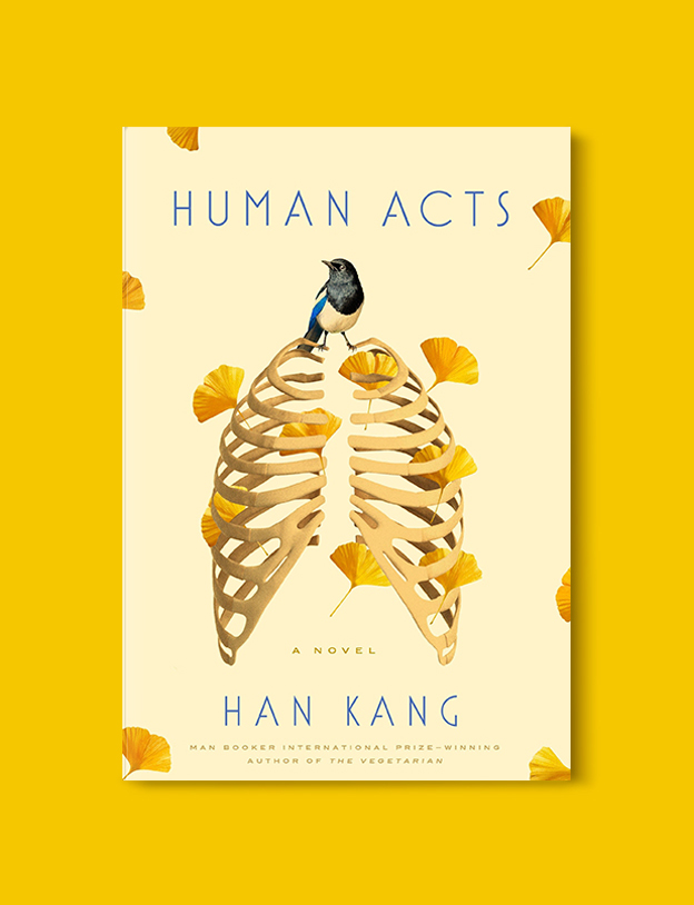 Books Set In Korea: Human Acts by Han Kang. Visit www.taleway.com to find books from around the world. korean books, south korean books, books about south korean culture, korean english books, korean authors, korean translated books, korean novels, best books on korean history, best korean romantic novels, korean novels in english, famous korean literature, korean book cover, korean books to read, korean reading challenge, korea reading, korea packing list, korea travel, korea culture, korea inspiration, books and travel, korea bucket list, korea reading list, world books, seoul book, seoul book cover, books set in seoul