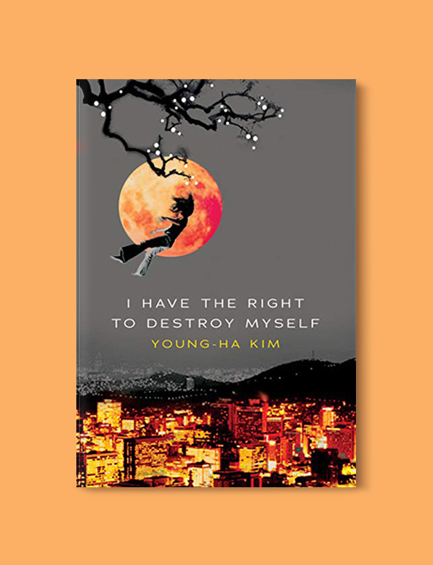 Books Set In Korea: I Have the Right to Destroy Myself by Young-Ha Kim. Visit www.taleway.com to find books from around the world. korean books, south korean books, books about south korean culture, korean english books, korean authors, korean translated books, korean novels, best books on korean history, best korean romantic novels, korean novels in english, famous korean literature, korean book cover, korean books to read, korean reading challenge, korea reading, korea packing list, korea travel, korea culture, korea inspiration, books and travel, korea bucket list, korea reading list, world books, seoul book, seoul book cover, books set in seoul