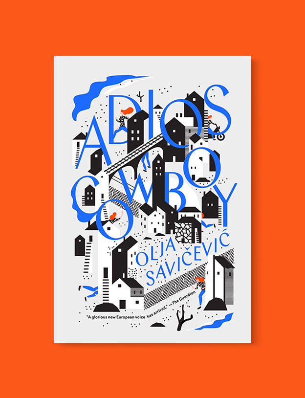 Best Book Covers 2016, Adios, Cowboy by Olja Savičević Ivančević - book covers, book covers 2016, book design, best book covers, best book design, cover design, best covers, book cover design, book designers, design inspiration, cover design inspiration, book cover ideas, book design ideas, cover design ideas, book typography, book cover typography, book cover illustration, book cover design ideas