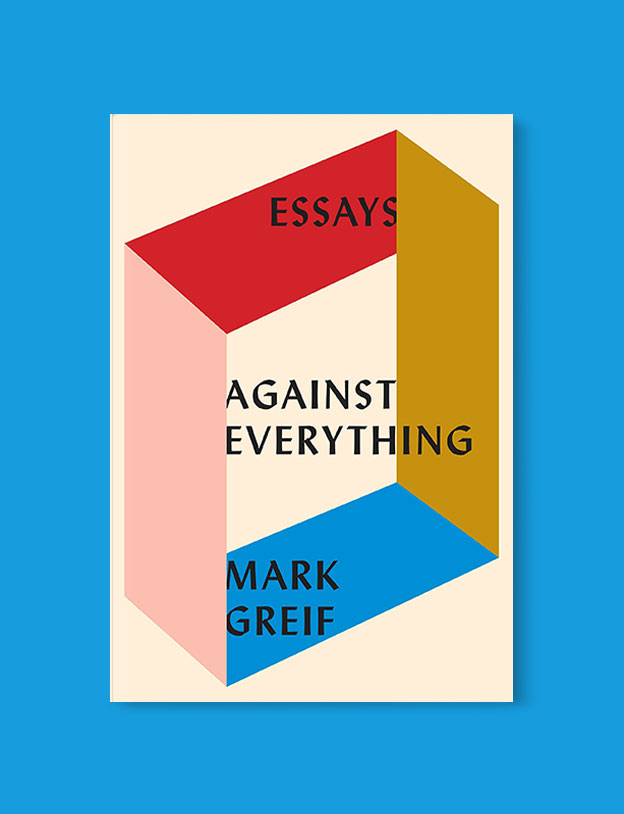 Best Book Covers 2016, Against Everything: Essays by Mark Greif - book covers, book covers 2016, book design, best book covers, best book design, cover design, best covers, book cover design, book designers, design inspiration, cover design inspiration, book cover ideas, book design ideas, cover design ideas, book typography, book cover typography, book cover illustration, book cover design ideas