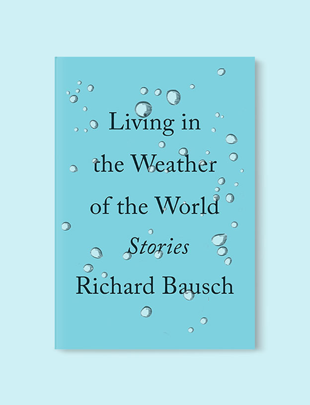 Best Book Covers 2017, Living in the Weather of the World: Stories by Richard Bausch - book covers, book covers 2017, book design, best book covers, best book design, cover design, best covers, book cover design, book designers, design inspiration, cover design inspiration, book cover ideas, book design ideas, cover design ideas, book typography, book cover typography, book cover illustration, book cover design ideas