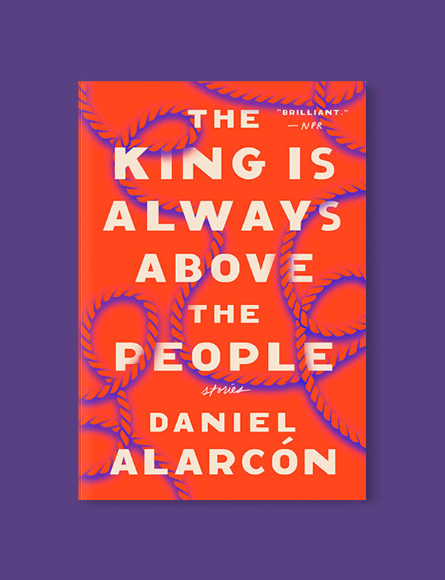 Best Book Covers 2017, The King Is Always Above the People: Stories by Daniel Alarcón - book covers, book covers 2017, book design, best book covers, best book design, cover design, best covers, book cover design, book designers, design inspiration, cover design inspiration, book cover ideas, book design ideas, cover design ideas, book typography, book cover typography, book cover illustration, book cover design ideas