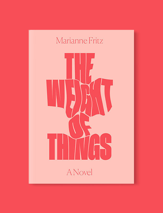Best Book Covers 2017, The Weight of Things by Marianne Fritz - book covers, book covers 2017, book design, best book covers, best book design, cover design, best covers, book cover design, book designers, design inspiration, cover design inspiration, book cover ideas, book design ideas, cover design ideas, book typography, book cover typography, book cover illustration, book cover design ideas
