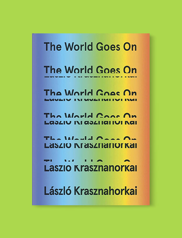 Best Book Covers 2017, The World Goes On by László Krasznahorkai - book covers, book covers 2017, book design, best book covers, best book design, cover design, best covers, book cover design, book designers, design inspiration, cover design inspiration, book cover ideas, book design ideas, cover design ideas, book typography, book cover typography, book cover illustration, book cover design ideas
