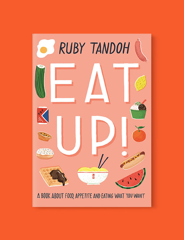 Best Book Covers 2018, Eat Up: Food, Appetite and Eating What You Want by Ruby Tandoh - book covers, book covers 2018, book design, best book covers, best book design, cover design, best covers, book cover design, book designers, design inspiration, cover design inspiration, book cover ideas, book design ideas, cover design ideas, book typography, book cover typography, book cover illustration, book cover design ideas