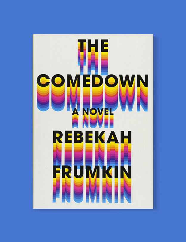 Best Book Covers 2018, The Comedown by Rebekah Frumkin - book covers, book covers 2018, book design, best book covers, best book design, cover design, best covers, book cover design, book designers, design inspiration, cover design inspiration, book cover ideas, book design ideas, cover design ideas, book typography, book cover typography, book cover illustration, book cover design ideas