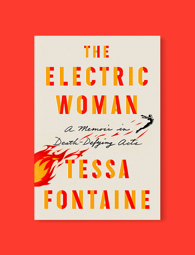 Best Book Covers 2018, The Electric Woman: A Memoir in Death-Defying Acts by Tessa Fontaine - book covers, book covers 2018, book design, best book covers, best book design, cover design, best covers, book cover design, book designers, design inspiration, cover design inspiration, book cover ideas, book design ideas, cover design ideas, book typography, book cover typography, book cover illustration, book cover design ideas