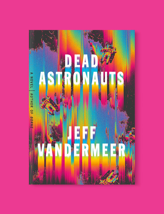 Best Book Covers 2019, Dead Astronauts by Jeff VanderMeer - book covers, book covers 2019, book design, best book covers, best book design, cover design, best covers, book cover design, book designers, design inspiration, cover design inspiration, book cover ideas, book design ideas, cover design ideas, book typography, book cover typography, book cover illustration, book cover design ideas
