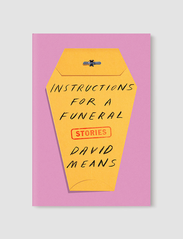 Best Book Covers 2019, Instructions for a Funeral: Stories by David Means - book covers, book covers 2019, book design, best book covers, best book design, cover design, best covers, book cover design, book designers, design inspiration, cover design inspiration, book cover ideas, book design ideas, cover design ideas, book typography, book cover typography, book cover illustration, book cover design ideas