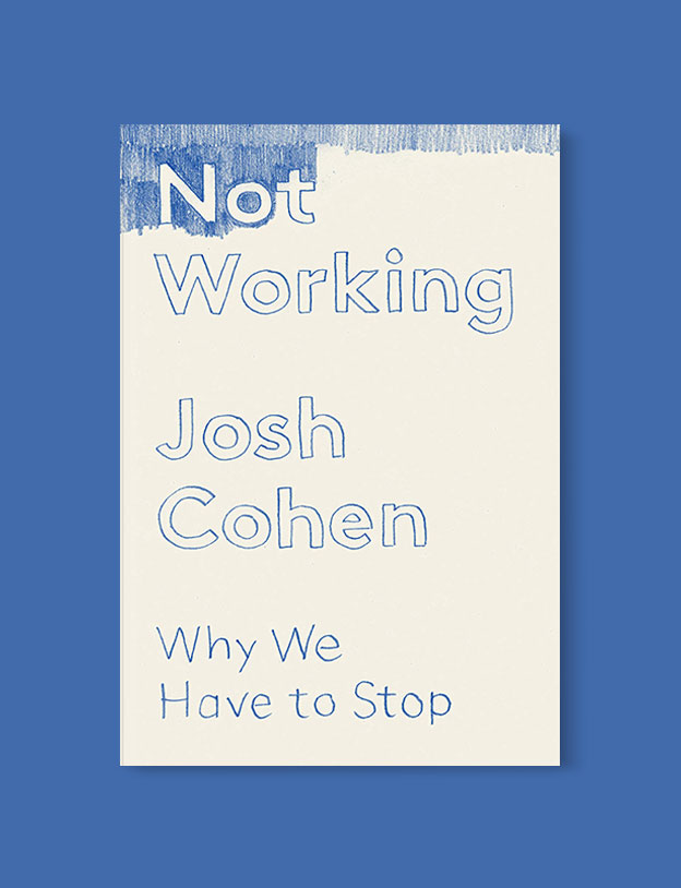 Best Book Covers 2019, Not Working: Why We Have to Stop by Josh Cohen - book covers, book covers 2019, book design, best book covers, best book design, cover design, best covers, book cover design, book designers, design inspiration, cover design inspiration, book cover ideas, book design ideas, cover design ideas, book typography, book cover typography, book cover illustration, book cover design ideas